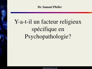 Y-a-t-il un facteur religieux sp cifique en Psychopathologie