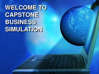WELCOME TO CAPSTONE  ®  BUSINESS SIMULATION