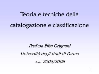 Teoria e tecniche della catalogazione e classificazione Prof.ssa Elisa Grignani Università degli studi di Parma a.a. 20