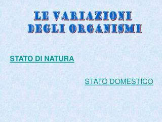 LE VARIAZIONI  DEGLI ORGANISMI