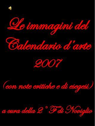 Le immagini del Calendario d'arte  2007   ( con note critiche e di esegesi ) a cura della 2° F di Noviglio