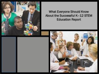 What Everyone Should Know About the Successful K–12 STEM Education Report