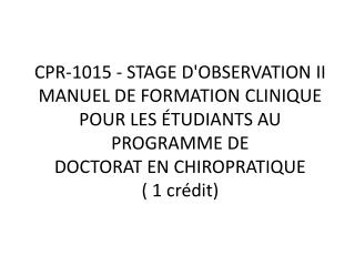 CPR-1015 - STAGE D'OBSERVATION II MANUEL DE FORMATION CLINIQUE POUR LES ÉTUDIANTS AU PROGRAMME DE DOCTORAT EN CHIROPRAT