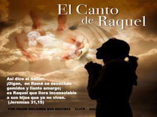 Así dice el Señor:  ¡Oigan,  en Ramá se escuchan  gemidos y llanto amargo;  es Raquel que llora inconsolable a sus hijo