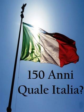 150 Anni Quale Italia?