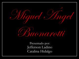 Miguel �ngel  Buonarotti