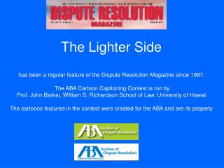The Lighter Side has been a regular feature of the Dispute Resolution Magazine since 1997.  The ABA Cartoon Captioning