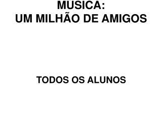 MÚSICA:  UM MILHÃO DE AMIGOS