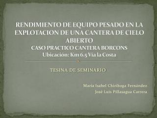 RENDIMIENTO DE EQUIPO PESADO EN LA EXPLOTACION DE UNA CANTERA DE CIELO ABIERTO CASO PRACTICO CANTERA BORCONS Ubicación: