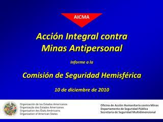 Acción Integral contra Minas Antipersonal Informe a la Comisión de Seguridad Hemisférica 10 de diciembre de 2010