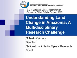 Understanding Land Change in Amazonia: A Multidisciplinary Research Challenge
