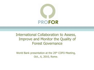 International Collaboration to Assess, Improve and Monitor the Quality of Forest Governance World Bank presentation at