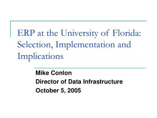 ERP at the University of Florida: Selection, Implementation and Implications