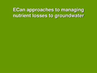 ECan approaches to managing nutrient losses to groundwater