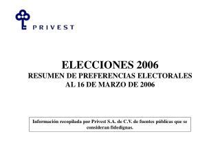 ELECCIONES 2006 RESUMEN DE PREFERENCIAS ELECTORALES AL 16 DE MARZO DE 2006