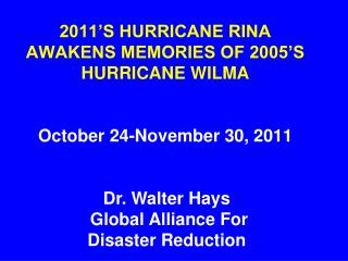 2011'S HURRICANE RINA AWAKENS MEMORIES OF 2005'S HURRICANE WILMA  October 24-November 30, 2011
