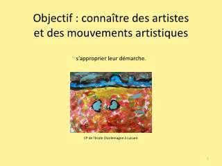 Objectif : connaître des artistes et des mouvements artistiques s'approprier leur démarche.