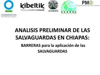 ANALISIS PRELIMINAR DE LAS SALVAGUARDAS EN CHIAPAS: BARRERAS para la aplicación de las  SALVAGUARDAS