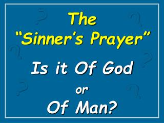 """The  """"Sinner's Prayer"""" Is it Of God or Of Man?"""
