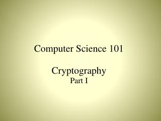 Computer Science 101 Cryptography Part I