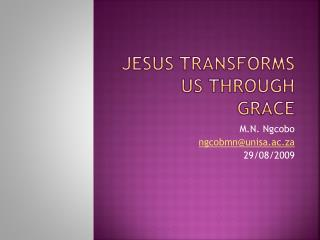 Jesus transforms us through Grace