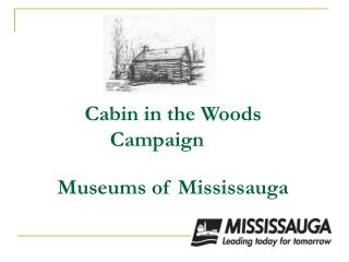 Cabin in the Woods Campaign Museums of Mississauga