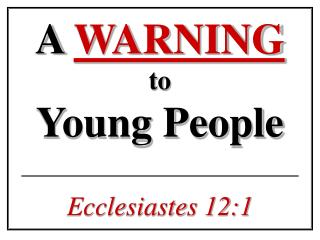 A  WARNING to  Young People Ecclesiastes 12:1