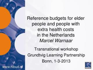 Reference  budgets  for elder people  and  people with  extra  health costs in the  Netherlands Marcel  Warnaar