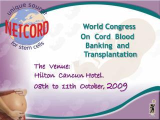 World Congress On  Cord  Blood  Banking  and   Transplantation