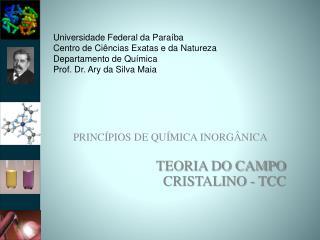 Universidade Federal da Paraíba Centro de Ciências Exatas e da Natureza Departamento de Química Prof. Dr. Ary da Silva