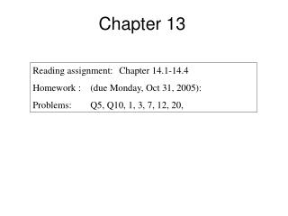 Reading assignment: 	Chapter 14.1-14.4  Homework :	(due Monday, Oct 31, 2005): Problems:	Q5, Q10, 1, 3, 7, 12, 20,