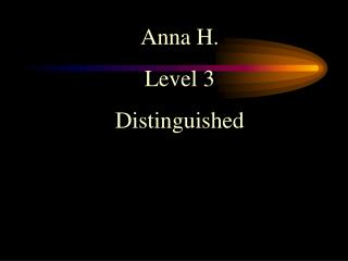 Anna H. Level 3 Distinguished