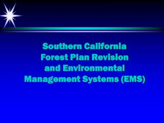 Southern California  Forest Plan Revision and Environmental Management Systems (EMS)
