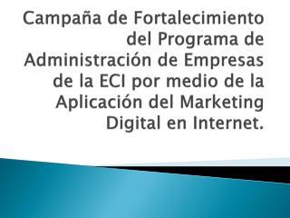 Campaña de Fortalecimiento del Programa de Administración de Empresas de la ECI por medio de la Aplicación del Marketin
