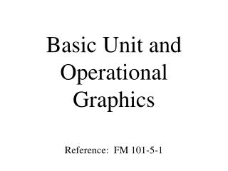 Basic Unit and Operational Graphics