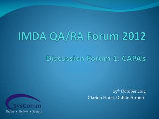 IMDA QA/RA Forum 2012 Discussion Forum 1: CAPA's
