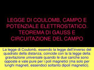 LEGGE DI COULOMB, CAMPO E POTENZIALE ELETTROSTATICO. TEOREMA DI GAUSS E CIRCUITAZIONE DEL CAMPO