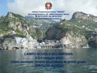 CAMPO SCUOLA IN CAMPANIA  2-3-4 maggio 2012  classi seconde scuola secondaria di primo grado  DIARIO  DI  BORDO