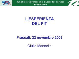 L'ESPERIENZA  DEL PIT Frascati, 22 novembre 2008 Giulia Mannella