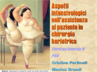 Aspetti intensivologici nell'assistenza al paziente in chirurgia bariatrica Chirurgia Generale IV PISA Cristina Portica