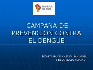 CAMPANA DE PREVENCION CONTRA EL DENGUE