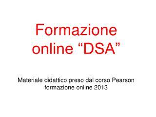 """Formazione online """"DSA"""" Materiale didattico preso dal corso Pearson formazione online 2013"""