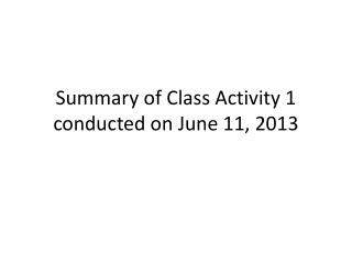 Summary of Class Activity 1 conducted on June 11, 2013
