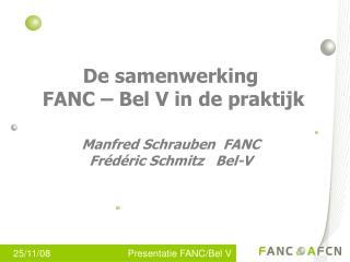 De samenwerking  FANC – Bel V in de praktijk Manfred Schrauben  FANC Frédéric Schmitz   Bel-V
