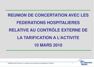 REUNION DE CONCERTATION AVEC LES FEDERATIONS HOSPITALIERES  RELATIVE AU CONTRÔLE EXTERNE DE  LA TARIFICATION A L'ACTIVI