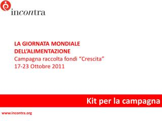 """LA GIORNATA MONDIALE DELL'ALIMENTAZIONE Campagna raccolta fondi """"Crescita"""" 17-23 Ottobre 2011"""