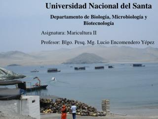 Universidad Nacional del Santa Departamento de Biología, Microbiología y Biotecnología Asignatura: Maricultura II