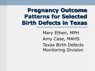 Pregnancy Outcome Patterns for Selected Birth Defects in Texas