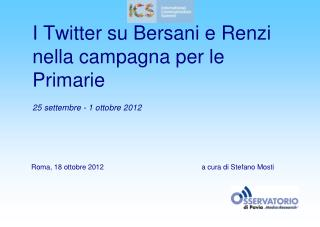 I Twitter su Bersani e Renzi nella campagna per le Primarie 25 settembre - 1 ottobre 2012