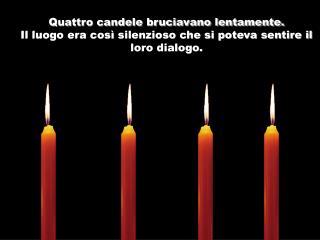Quattro candele bruciavano lentamente. Il luogo era così silenzioso che si poteva sentire il loro dialogo.